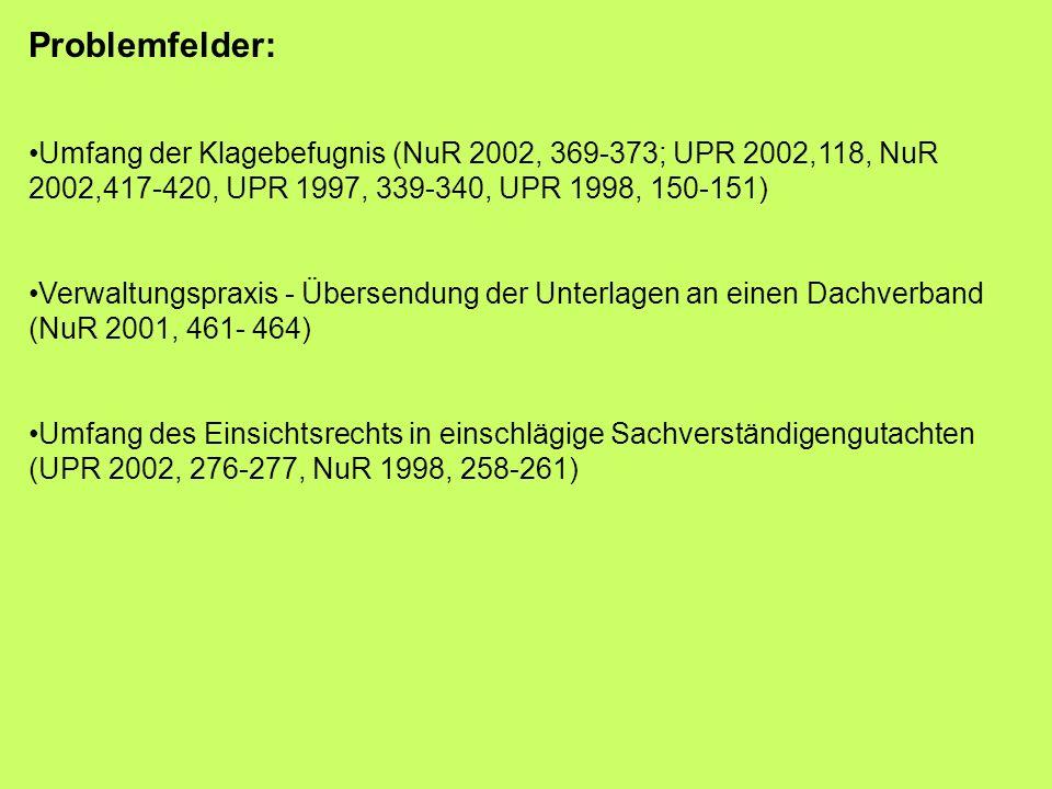 Problemfelder: Umfang der Klagebefugnis (NuR 2002, 369-373; UPR 2002,118, NuR 2002,417-420, UPR 1997, 339-340, UPR 1998, 150-151) Verwaltungspraxis - Übersendung der Unterlagen an einen Dachverband (NuR 2001, 461- 464) Umfang des Einsichtsrechts in einschlägige Sachverständigengutachten (UPR 2002, 276-277, NuR 1998, 258-261)