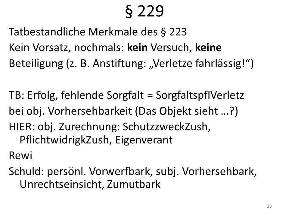 § 229 Tatbestandliche Merkmale des § 223 Kein Vorsatz, nochmals: kein Versuch, keine Beteiligung (z.