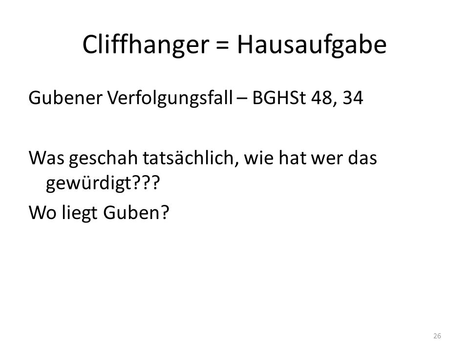 Cliffhanger = Hausaufgabe Gubener Verfolgungsfall – BGHSt 48, 34 Was geschah tatsächlich, wie hat wer das gewürdigt??.