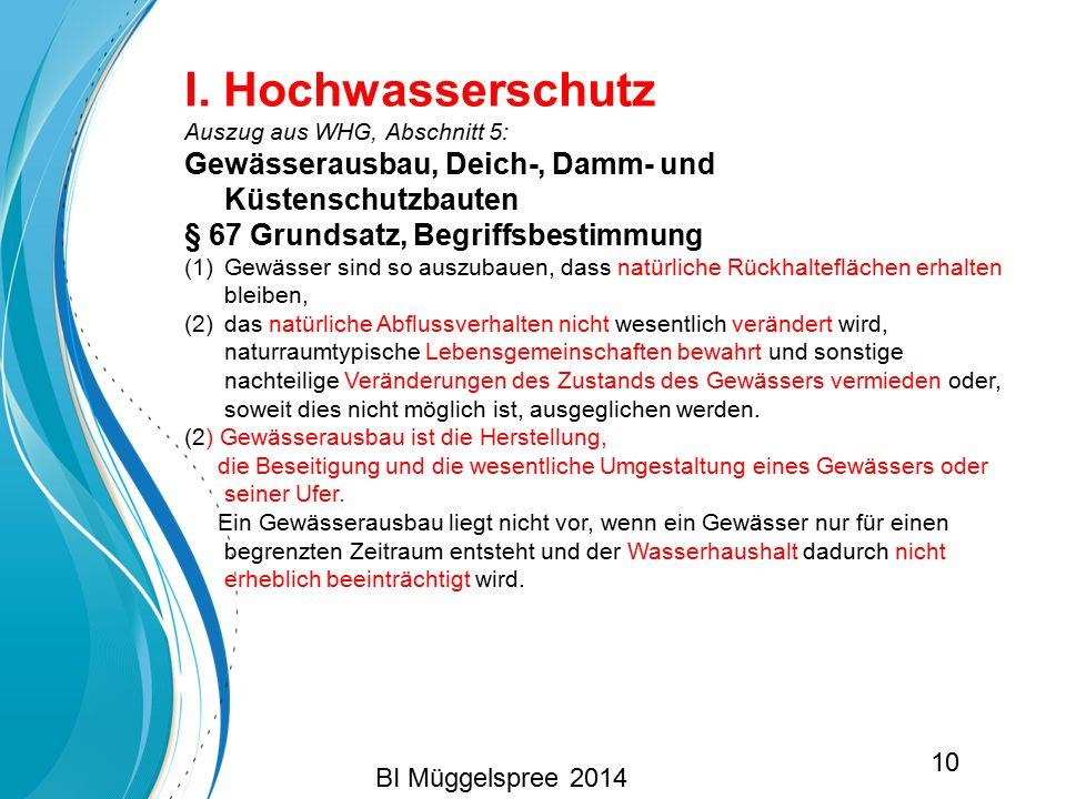 I. Hochwasserschutz Auszug aus WHG, Abschnitt 5: Gewässerausbau, Deich-, Damm- und Küstenschutzbauten § 67 Grundsatz, Begriffsbestimmung (1)Gewässer s