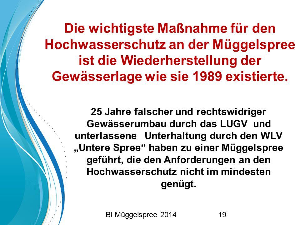 Die wichtigste Maßnahme für den Hochwasserschutz an der Müggelspree ist die Wiederherstellung der Gewässerlage wie sie 1989 existierte. 25 Jahre falsc