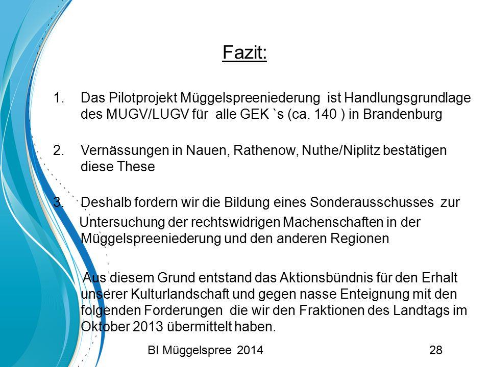 Fazit: 1.Das Pilotprojekt Müggelspreeniederung ist Handlungsgrundlage des MUGV/LUGV für alle GEK `s (ca. 140 ) in Brandenburg 2.Vernässungen in Nauen,