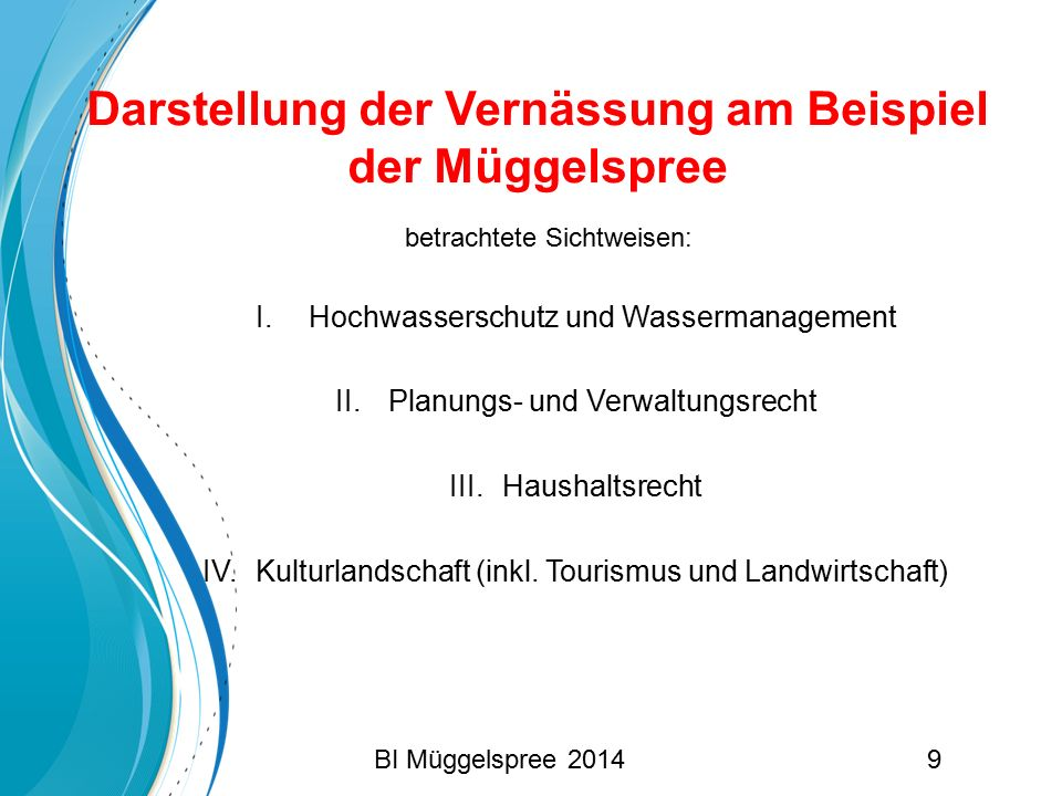 9 betrachtete Sichtweisen: I. Hochwasserschutz und Wassermanagement II. Planungs- und Verwaltungsrecht III.Haushaltsrecht IV. Kulturlandschaft (inkl.