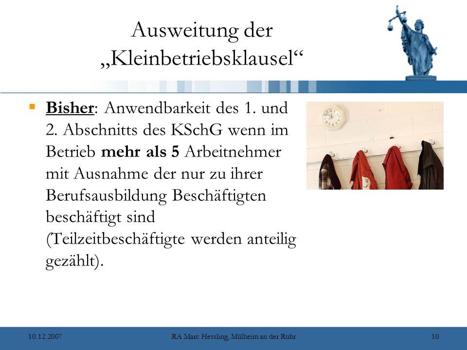 """10.12.2007RA Marc Hessling, Mülheim an der Ruhr10 Ausweitung der """"Kleinbetriebsklausel""""  Bisher: Anwendbarkeit des 1. und 2. Abschnitts des KSchG wen"""
