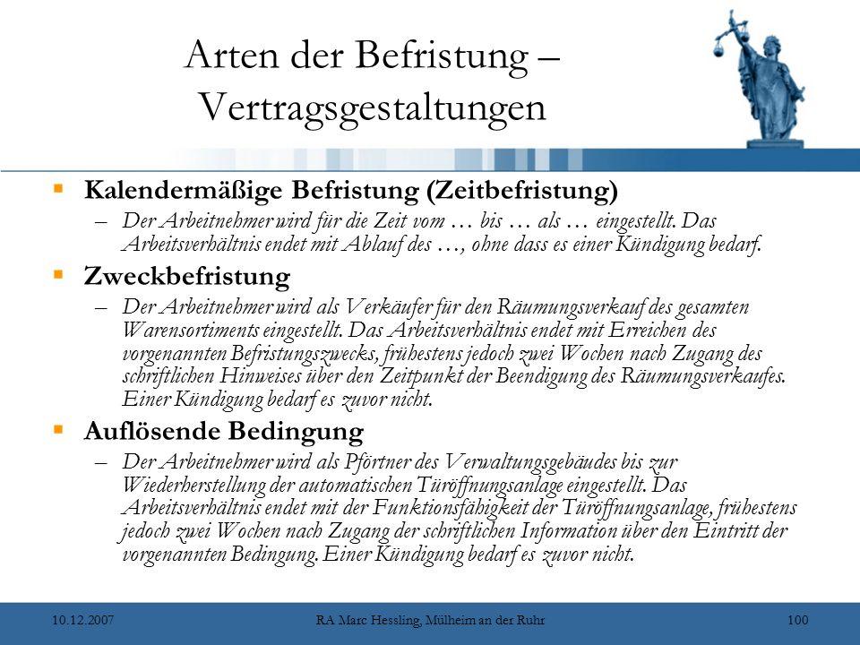 10.12.2007RA Marc Hessling, Mülheim an der Ruhr100 Arten der Befristung – Vertragsgestaltungen  Kalendermäßige Befristung (Zeitbefristung) –Der Arbei