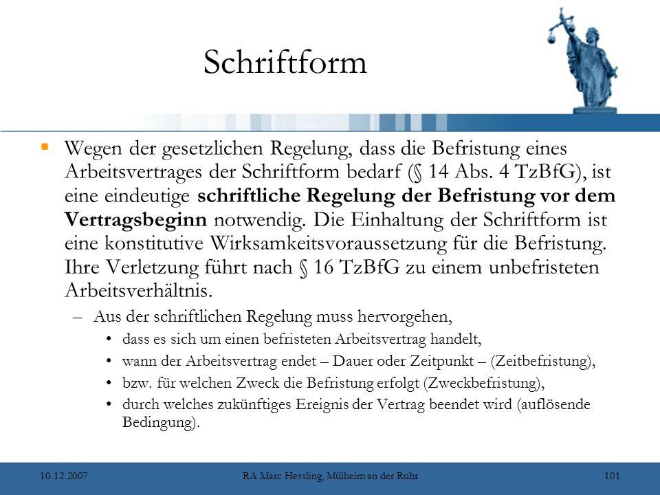 10.12.2007RA Marc Hessling, Mülheim an der Ruhr101 Schriftform  Wegen der gesetzlichen Regelung, dass die Befristung eines Arbeitsvertrages der Schriftform bedarf (§ 14 Abs.
