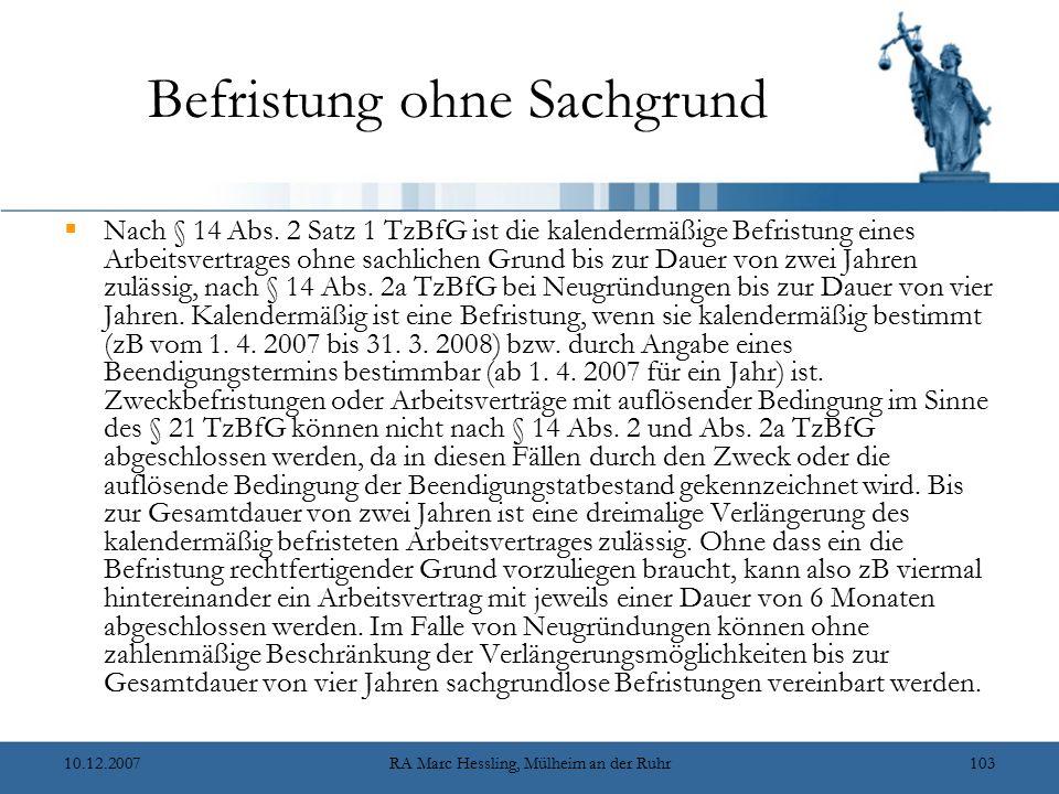 10.12.2007RA Marc Hessling, Mülheim an der Ruhr103 Befristung ohne Sachgrund  Nach § 14 Abs. 2 Satz 1 TzBfG ist die kalendermäßige Befristung eines A