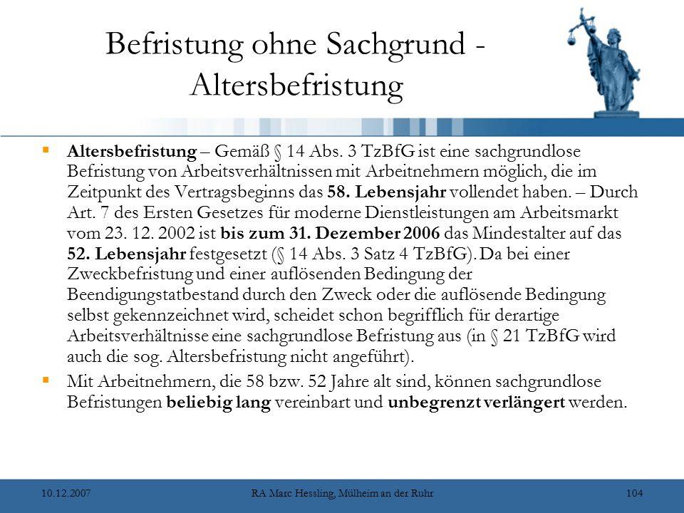 10.12.2007RA Marc Hessling, Mülheim an der Ruhr104 Befristung ohne Sachgrund - Altersbefristung  Altersbefristung – Gemäß § 14 Abs. 3 TzBfG ist eine