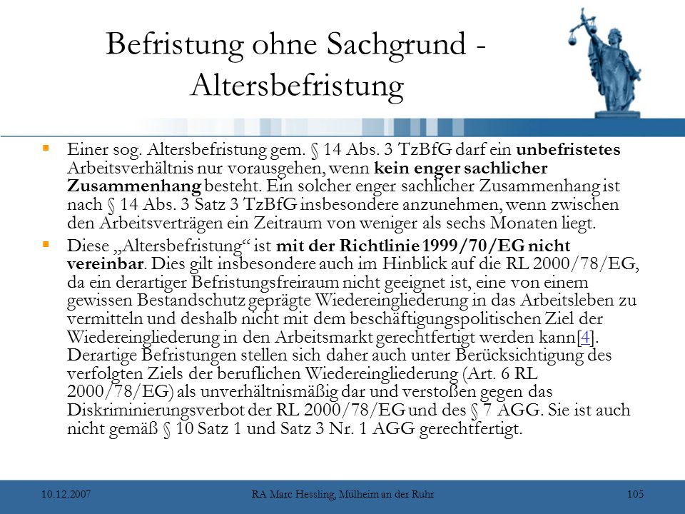 10.12.2007RA Marc Hessling, Mülheim an der Ruhr105 Befristung ohne Sachgrund - Altersbefristung  Einer sog. Altersbefristung gem. § 14 Abs. 3 TzBfG d