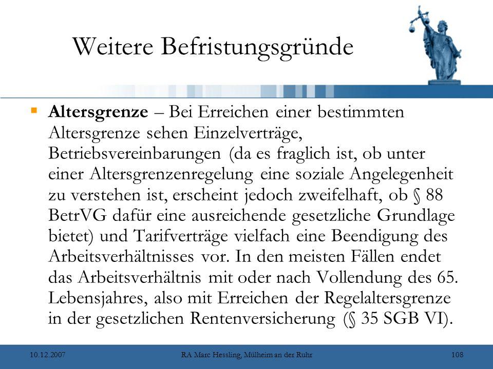 10.12.2007RA Marc Hessling, Mülheim an der Ruhr108 Weitere Befristungsgründe  Altersgrenze – Bei Erreichen einer bestimmten Altersgrenze sehen Einzel