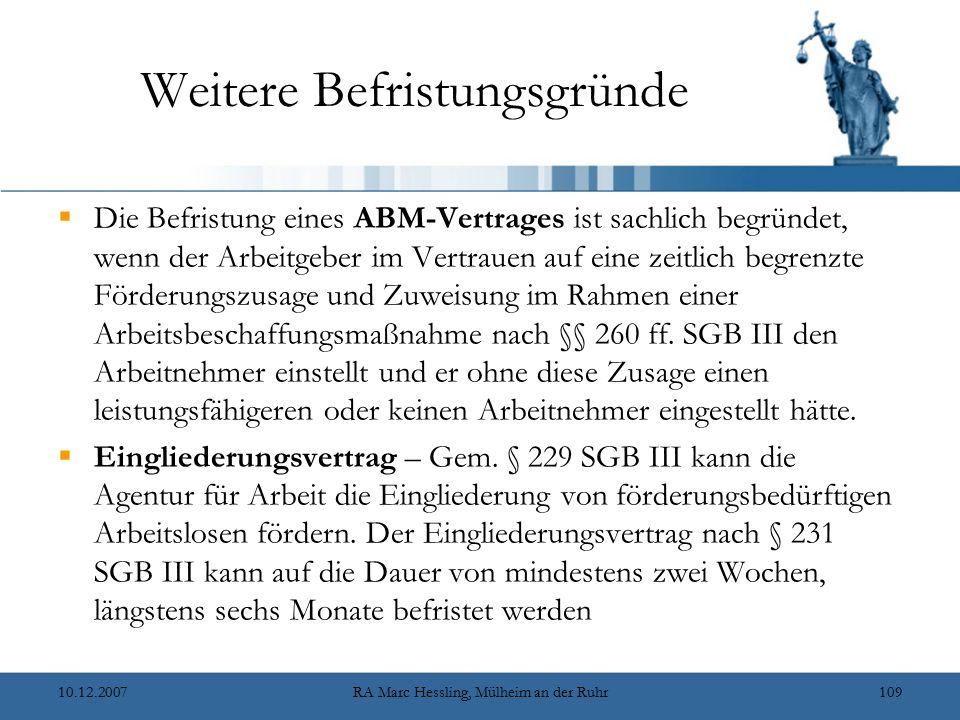 10.12.2007RA Marc Hessling, Mülheim an der Ruhr109 Weitere Befristungsgründe  Die Befristung eines ABM-Vertrages ist sachlich begründet, wenn der Arbeitgeber im Vertrauen auf eine zeitlich begrenzte Förderungszusage und Zuweisung im Rahmen einer Arbeitsbeschaffungsmaßnahme nach §§ 260 ff.