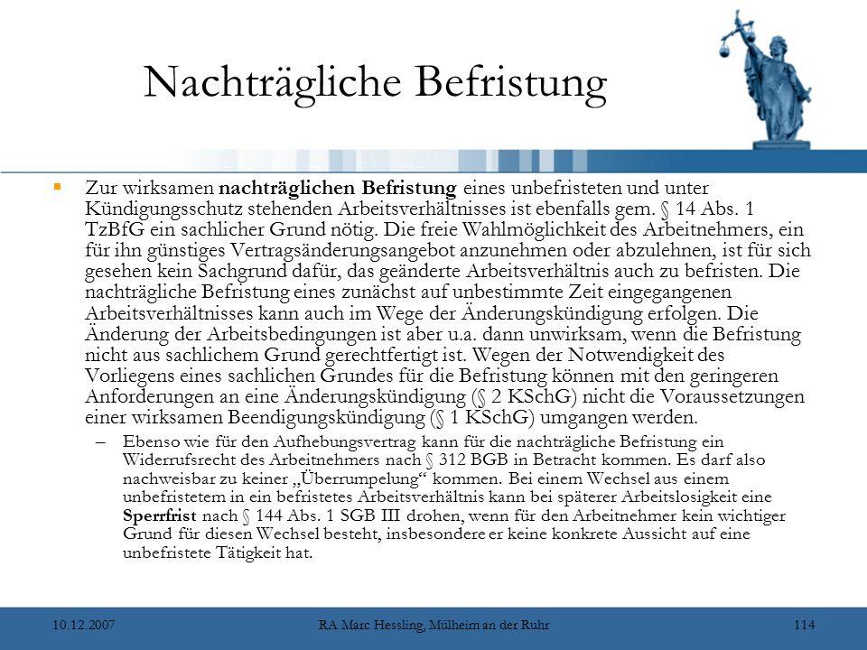 10.12.2007RA Marc Hessling, Mülheim an der Ruhr114 Nachträgliche Befristung  Zur wirksamen nachträglichen Befristung eines unbefristeten und unter Kündigungsschutz stehenden Arbeitsverhältnisses ist ebenfalls gem.