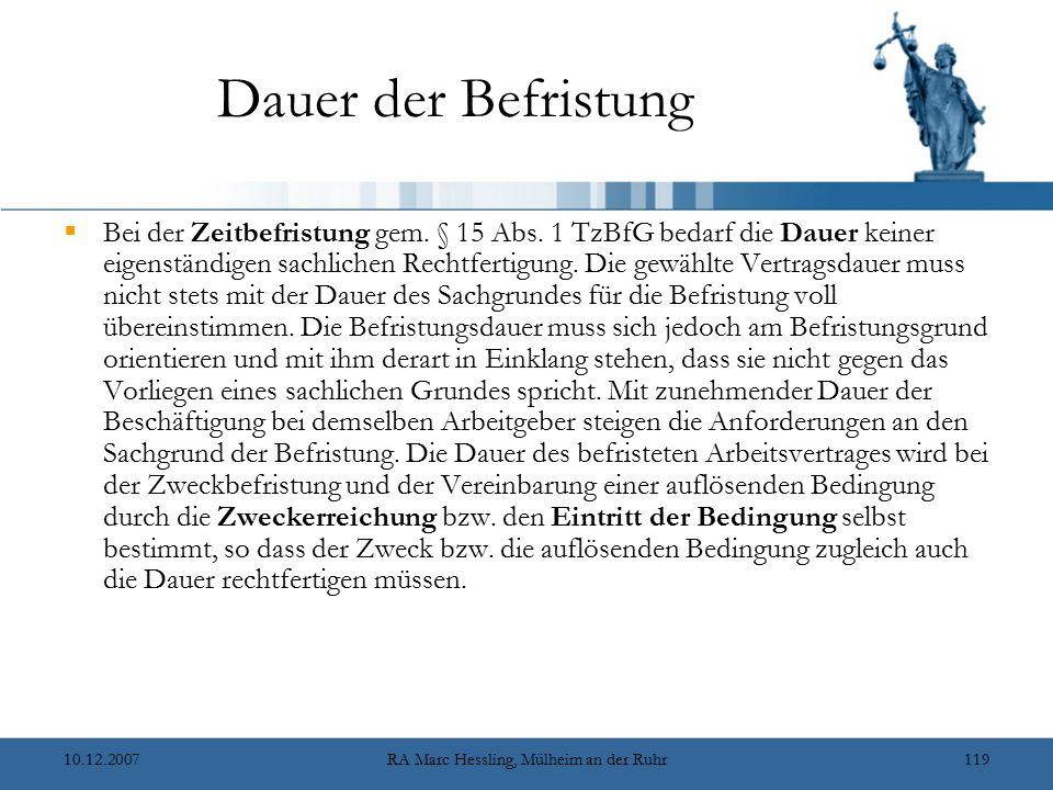 10.12.2007RA Marc Hessling, Mülheim an der Ruhr119 Dauer der Befristung  Bei der Zeitbefristung gem. § 15 Abs. 1 TzBfG bedarf die Dauer keiner eigens