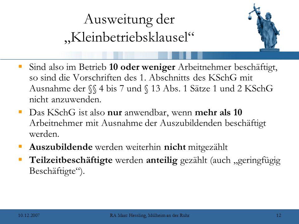 """10.12.2007RA Marc Hessling, Mülheim an der Ruhr12 Ausweitung der """"Kleinbetriebsklausel""""  Sind also im Betrieb 10 oder weniger Arbeitnehmer beschäftig"""