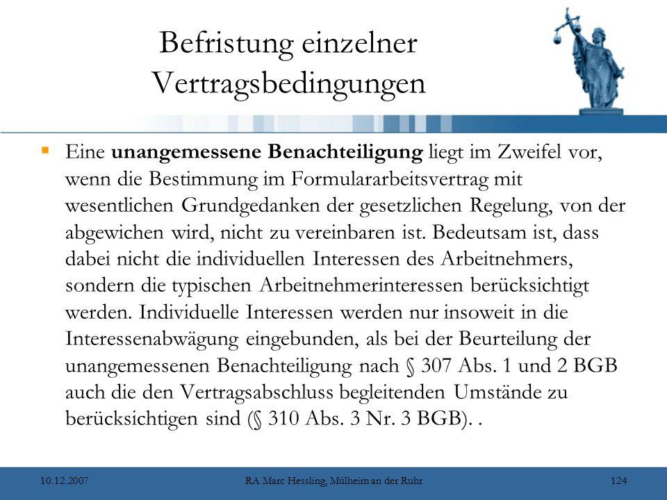 10.12.2007RA Marc Hessling, Mülheim an der Ruhr124 Befristung einzelner Vertragsbedingungen  Eine unangemessene Benachteiligung liegt im Zweifel vor, wenn die Bestimmung im Formulararbeitsvertrag mit wesentlichen Grundgedanken der gesetzlichen Regelung, von der abgewichen wird, nicht zu vereinbaren ist.