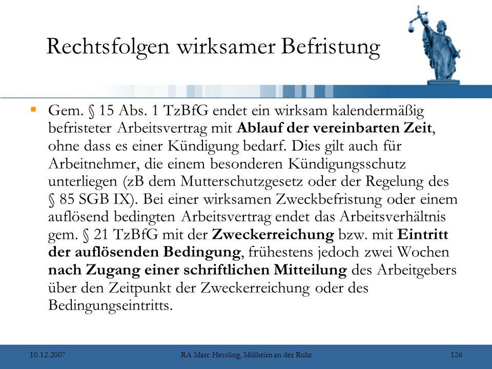 10.12.2007RA Marc Hessling, Mülheim an der Ruhr126 Rechtsfolgen wirksamer Befristung  Gem. § 15 Abs. 1 TzBfG endet ein wirksam kalendermäßig befriste
