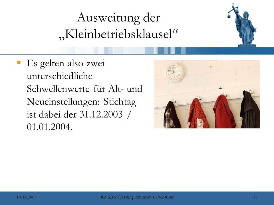 """10.12.2007RA Marc Hessling, Mülheim an der Ruhr13 Ausweitung der """"Kleinbetriebsklausel""""  Es gelten also zwei unterschiedliche Schwellenwerte für Alt-"""