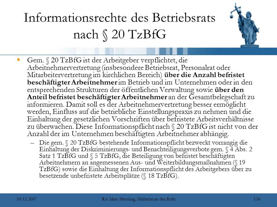 10.12.2007RA Marc Hessling, Mülheim an der Ruhr136 Informationsrechte des Betriebsrats nach § 20 TzBfG  Gem. § 20 TzBfG ist der Arbeitgeber verpflich