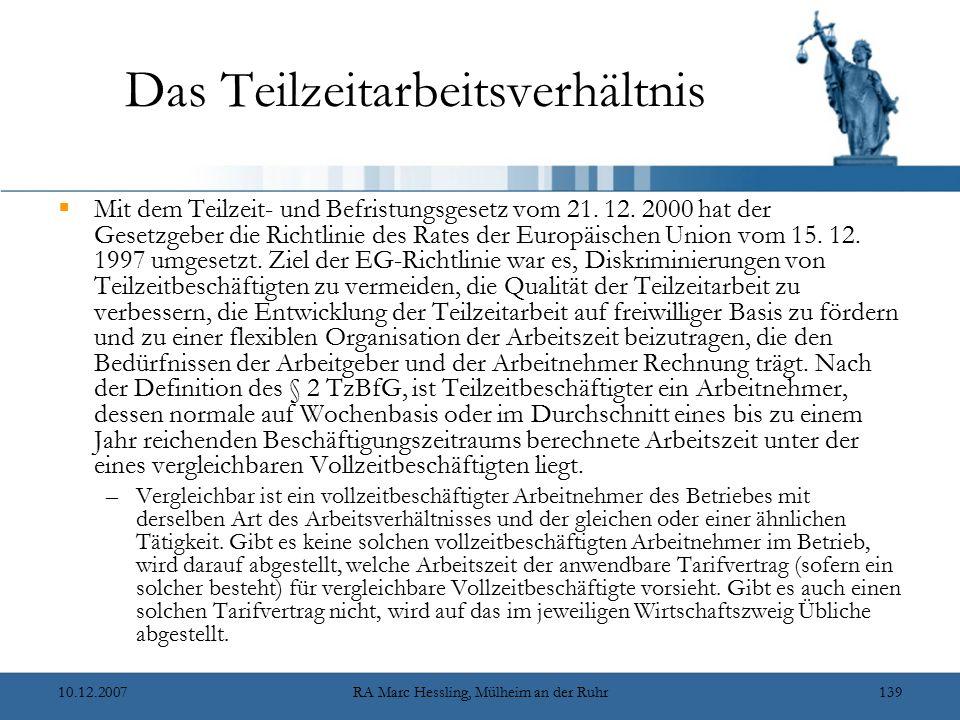 10.12.2007RA Marc Hessling, Mülheim an der Ruhr139 Das Teilzeitarbeitsverhältnis  Mit dem Teilzeit- und Befristungsgesetz vom 21. 12. 2000 hat der Ge