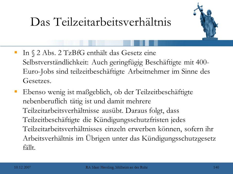 10.12.2007RA Marc Hessling, Mülheim an der Ruhr140 Das Teilzeitarbeitsverhältnis  In § 2 Abs. 2 TzBfG enthält das Gesetz eine Selbstverständlichkeit: