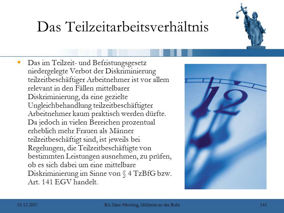 10.12.2007RA Marc Hessling, Mülheim an der Ruhr141 Das Teilzeitarbeitsverhältnis  Das im Teilzeit- und Befristungsgesetz niedergelegte Verbot der Dis