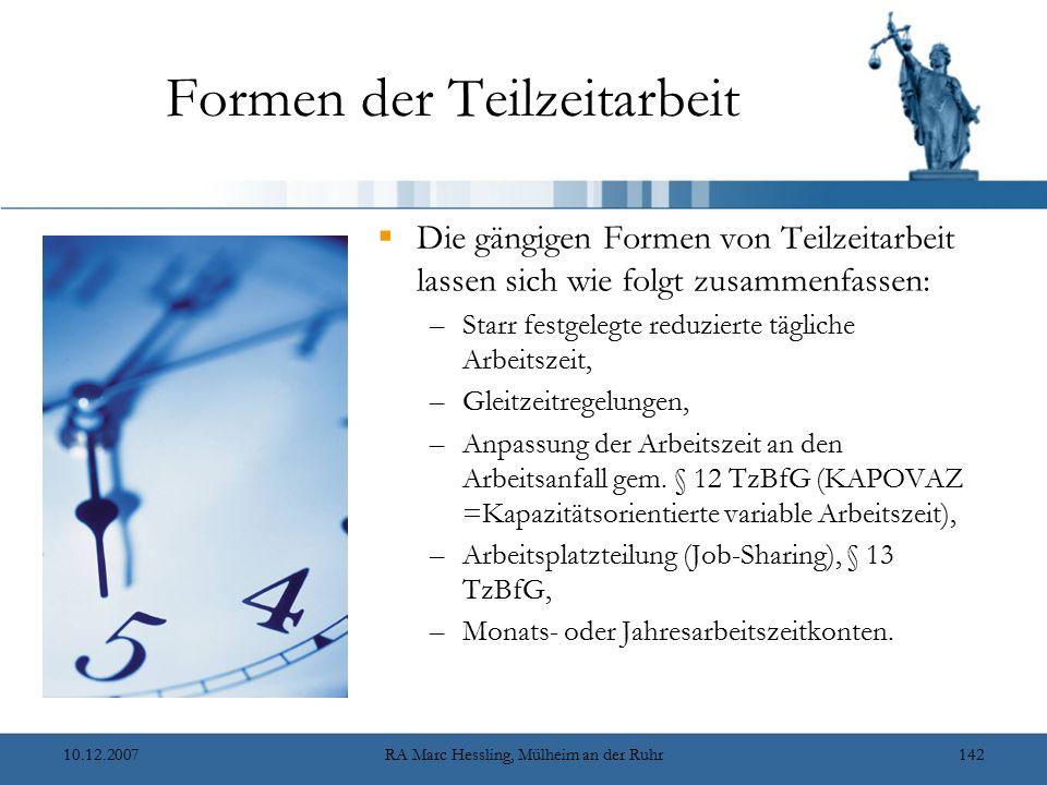 10.12.2007RA Marc Hessling, Mülheim an der Ruhr142 Formen der Teilzeitarbeit  Die gängigen Formen von Teilzeitarbeit lassen sich wie folgt zusammenfa