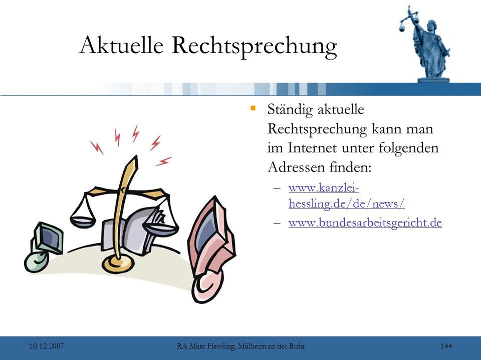 10.12.2007RA Marc Hessling, Mülheim an der Ruhr144 Aktuelle Rechtsprechung  Ständig aktuelle Rechtsprechung kann man im Internet unter folgenden Adressen finden: –www.kanzlei- hessling.de/de/news/www.kanzlei- hessling.de/de/news/ –www.bundesarbeitsgericht.dewww.bundesarbeitsgericht.de