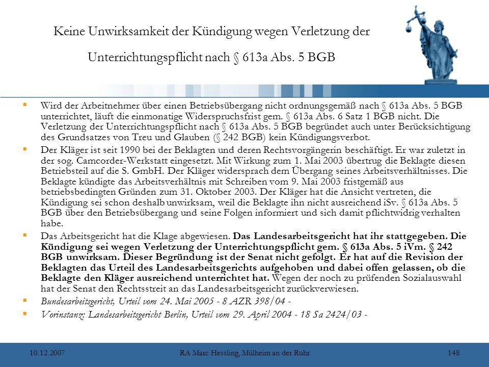10.12.2007RA Marc Hessling, Mülheim an der Ruhr148 Keine Unwirksamkeit der Kündigung wegen Verletzung der Unterrichtungspflicht nach § 613a Abs. 5 BGB