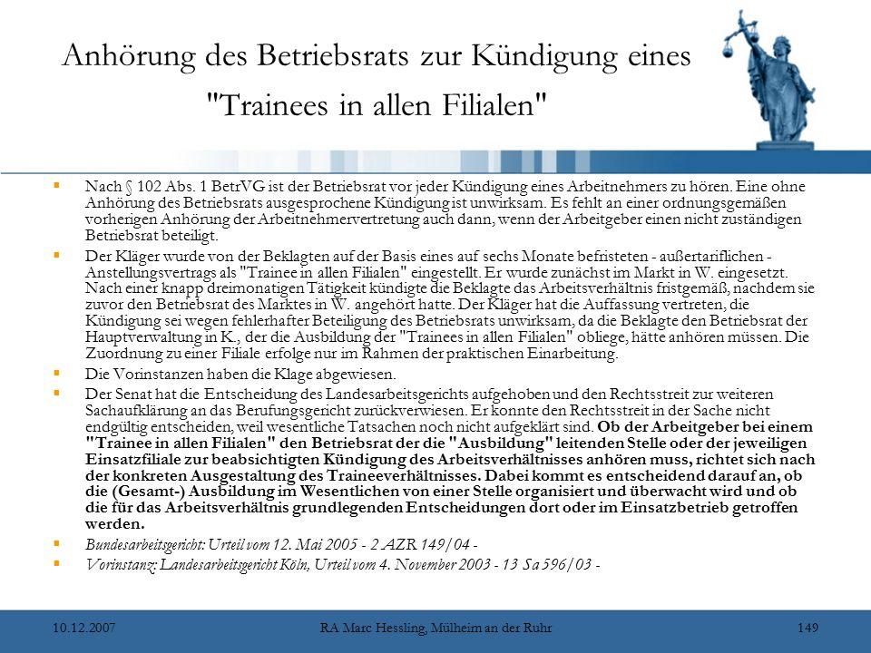 10.12.2007RA Marc Hessling, Mülheim an der Ruhr149 Anhörung des Betriebsrats zur Kündigung eines Trainees in allen Filialen  Nach § 102 Abs.