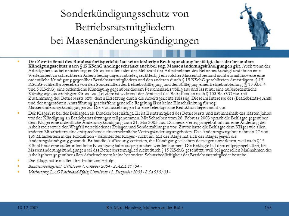 10.12.2007RA Marc Hessling, Mülheim an der Ruhr153 Sonderkündigungsschutz von Betriebsratsmitgliedern bei Massenänderungskündigungen  Der Zweite Senat des Bundesarbeitsgerichts hat seine bisherige Rechtsprechung bestätigt, dass der besondere Kündigungsschutz nach § 15 KSchG uneingeschränkt auch bei sog.