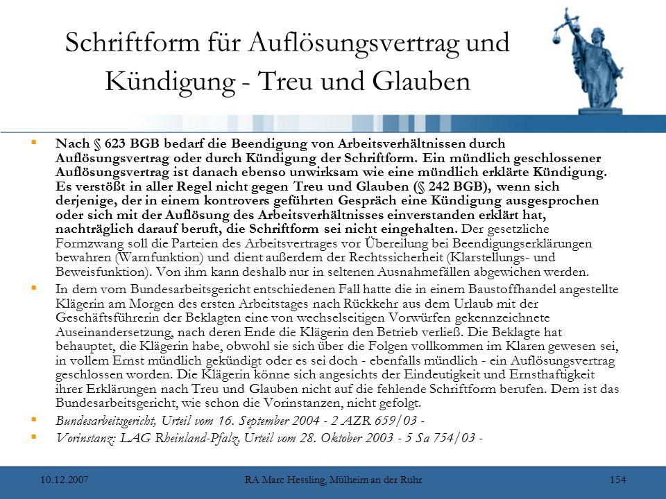 10.12.2007RA Marc Hessling, Mülheim an der Ruhr154 Schriftform für Auflösungsvertrag und Kündigung - Treu und Glauben  Nach § 623 BGB bedarf die Been