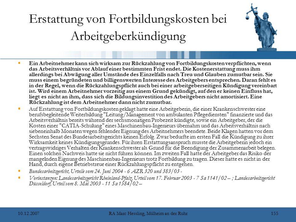 10.12.2007RA Marc Hessling, Mülheim an der Ruhr155 Erstattung von Fortbildungskosten bei Arbeitgeberkündigung  Ein Arbeitnehmer kann sich wirksam zur Rückzahlung von Fortbildungskosten verpflichten, wenn das Arbeitsverhältnis vor Ablauf einer bestimmten Frist endet.