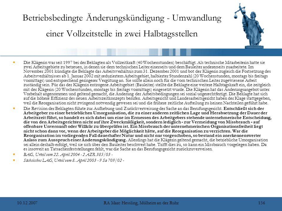 10.12.2007RA Marc Hessling, Mülheim an der Ruhr156 Betriebsbedingte Änderungskündigung - Umwandlung einer Vollzeitstelle in zwei Halbtagsstellen  Die Klägerin war seit 1997 bei der Beklagten als Vollzeitkraft (40 Wochenstunden) beschäftigt.