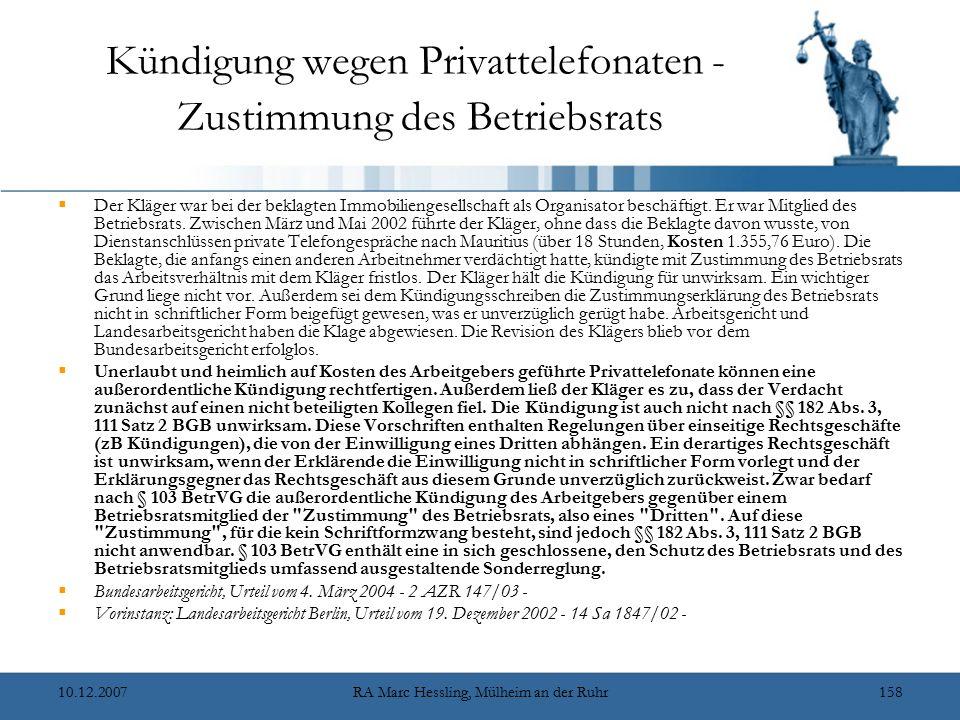 10.12.2007RA Marc Hessling, Mülheim an der Ruhr158 Kündigung wegen Privattelefonaten - Zustimmung des Betriebsrats  Der Kläger war bei der beklagten Immobiliengesellschaft als Organisator beschäftigt.