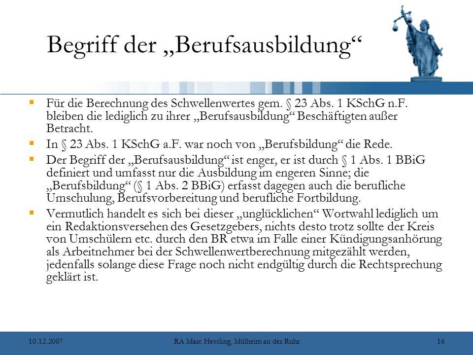 """10.12.2007RA Marc Hessling, Mülheim an der Ruhr16 Begriff der """"Berufsausbildung""""  Für die Berechnung des Schwellenwertes gem. § 23 Abs. 1 KSchG n.F."""
