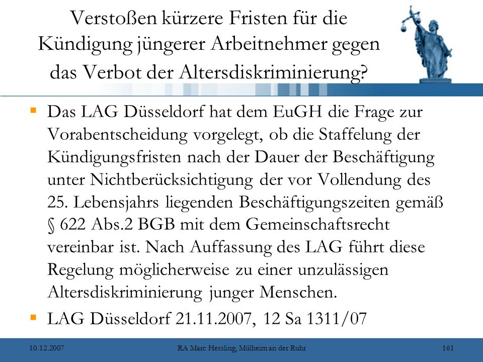 10.12.2007RA Marc Hessling, Mülheim an der Ruhr161 Verstoßen kürzere Fristen für die Kündigung jüngerer Arbeitnehmer gegen das Verbot der Altersdiskriminierung.