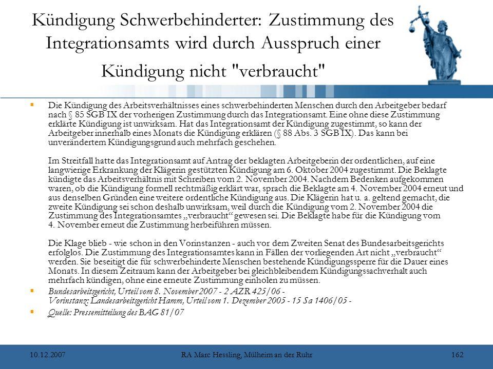10.12.2007RA Marc Hessling, Mülheim an der Ruhr162 Kündigung Schwerbehinderter: Zustimmung des Integrationsamts wird durch Ausspruch einer Kündigung nicht verbraucht  Die Kündigung des Arbeitsverhältnisses eines schwerbehinderten Menschen durch den Arbeitgeber bedarf nach § 85 SGB IX der vorherigen Zustimmung durch das Integrationsamt.