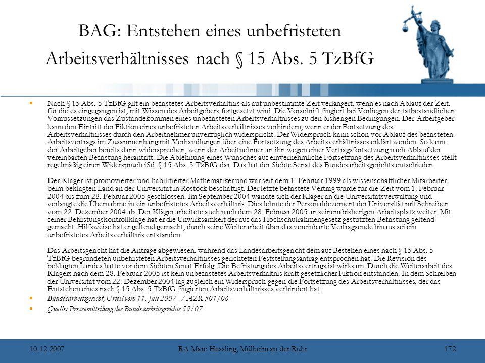 10.12.2007RA Marc Hessling, Mülheim an der Ruhr172 BAG: Entstehen eines unbefristeten Arbeitsverhältnisses nach § 15 Abs. 5 TzBfG  Nach § 15 Abs. 5 T