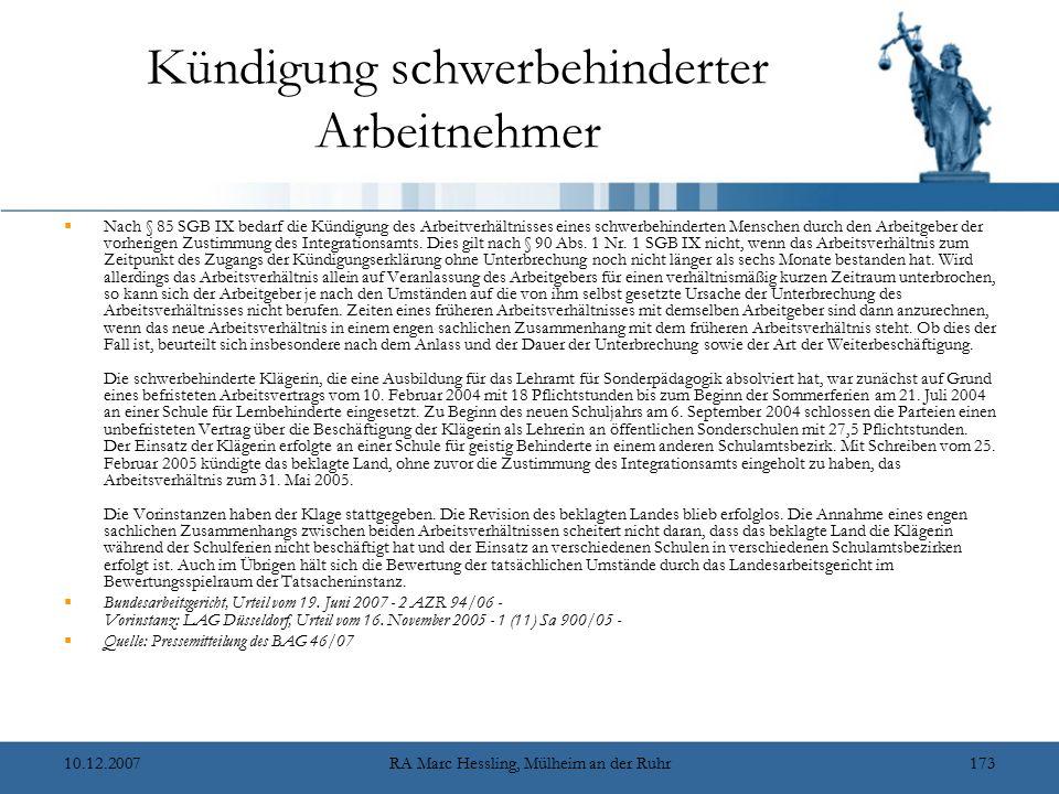 10.12.2007RA Marc Hessling, Mülheim an der Ruhr173 Kündigung schwerbehinderter Arbeitnehmer  Nach § 85 SGB IX bedarf die Kündigung des Arbeitverhältn