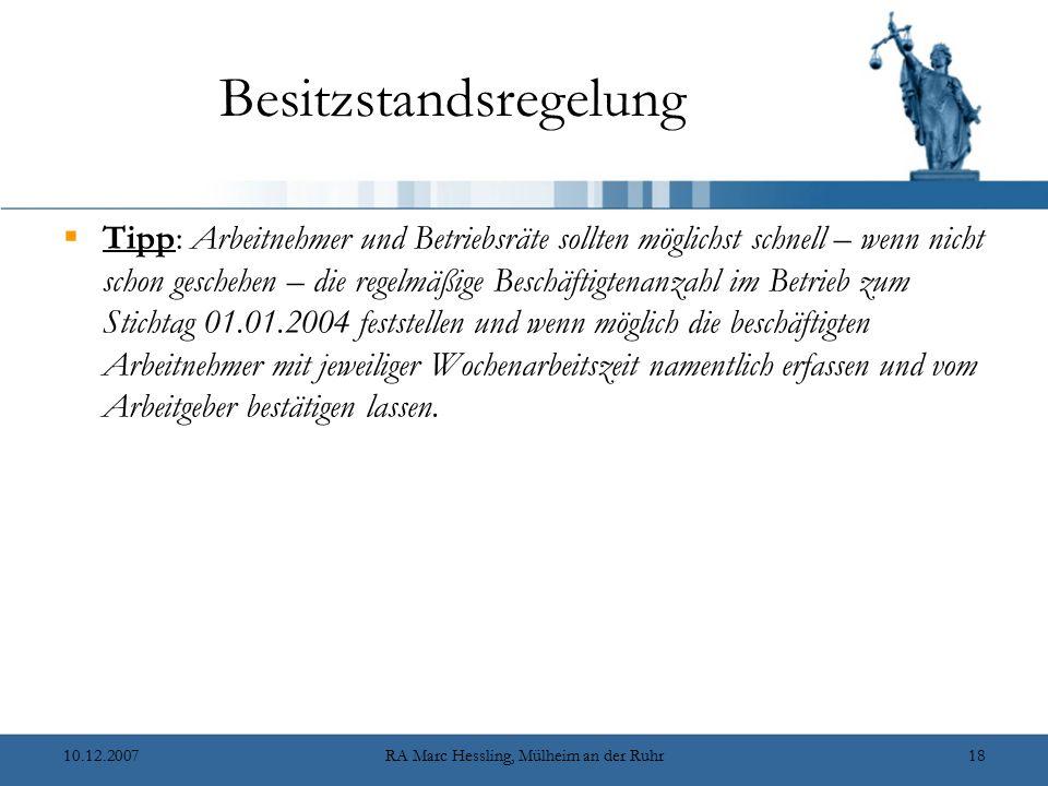 10.12.2007RA Marc Hessling, Mülheim an der Ruhr18 Besitzstandsregelung  Tipp: Arbeitnehmer und Betriebsräte sollten möglichst schnell – wenn nicht sc