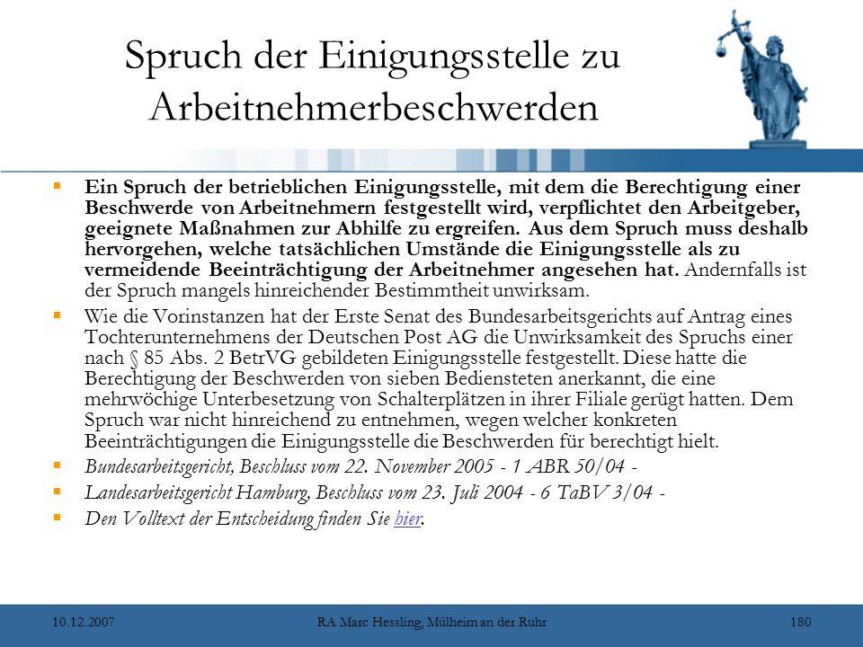10.12.2007RA Marc Hessling, Mülheim an der Ruhr180 Spruch der Einigungsstelle zu Arbeitnehmerbeschwerden  Ein Spruch der betrieblichen Einigungsstelle, mit dem die Berechtigung einer Beschwerde von Arbeitnehmern festgestellt wird, verpflichtet den Arbeitgeber, geeignete Maßnahmen zur Abhilfe zu ergreifen.