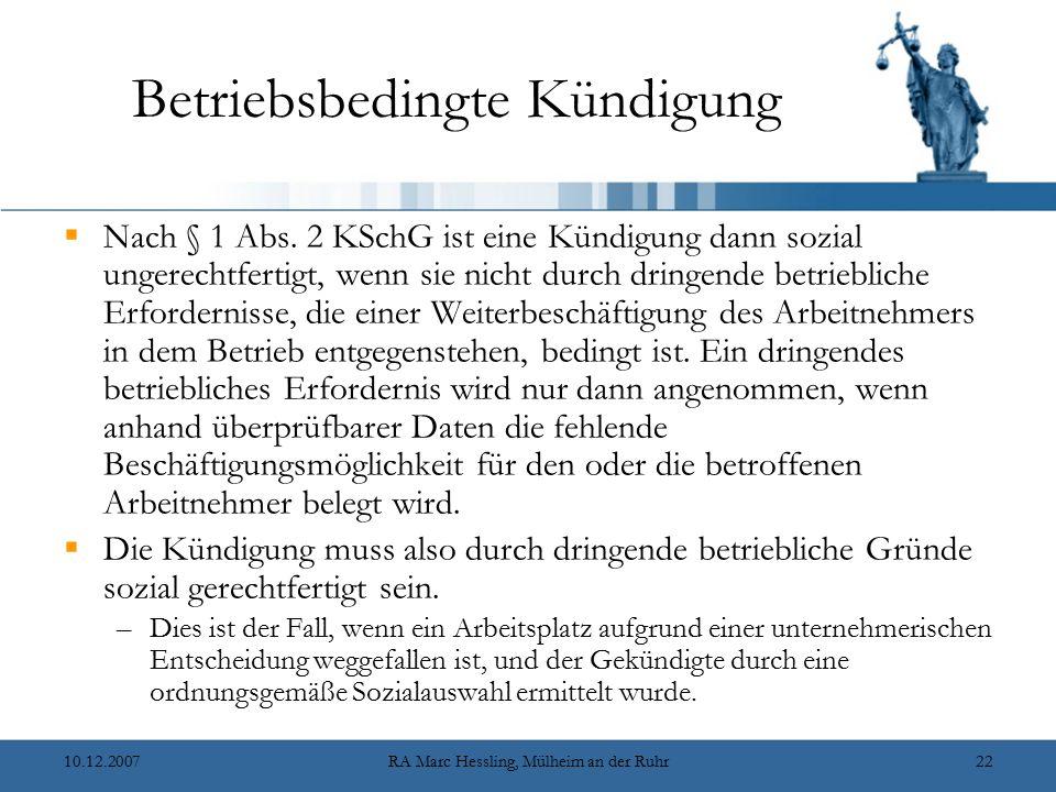 10.12.2007RA Marc Hessling, Mülheim an der Ruhr22 Betriebsbedingte Kündigung  Nach § 1 Abs. 2 KSchG ist eine Kündigung dann sozial ungerechtfertigt,