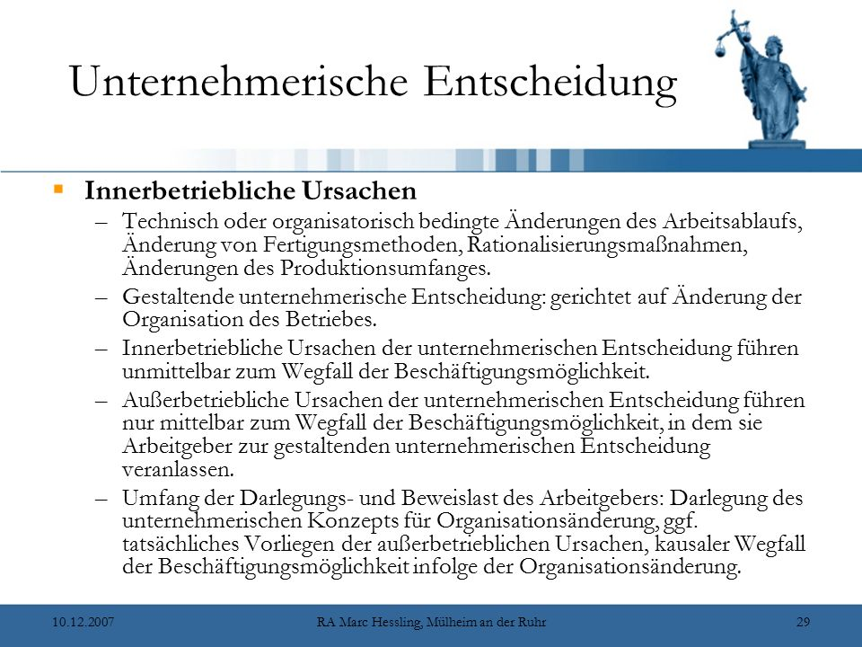 10.12.2007RA Marc Hessling, Mülheim an der Ruhr29 Unternehmerische Entscheidung  Innerbetriebliche Ursachen –Technisch oder organisatorisch bedingte
