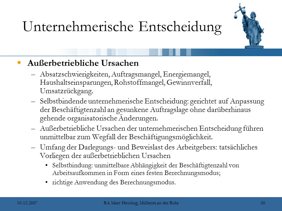 10.12.2007RA Marc Hessling, Mülheim an der Ruhr30 Unternehmerische Entscheidung  Außerbetriebliche Ursachen –Absatzschwierigkeiten, Auftragsmangel, Energiemangel, Haushaltseinsparungen, Rohstoffmangel, Gewinnverfall, Umsatzrückgang.