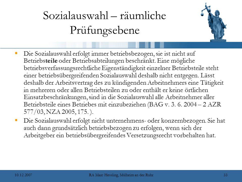 10.12.2007RA Marc Hessling, Mülheim an der Ruhr33 Sozialauswahl – räumliche Prüfungsebene  Die Sozialauswahl erfolgt immer betriebsbezogen, sie ist n