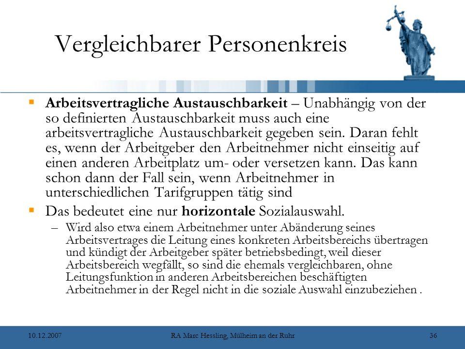 10.12.2007RA Marc Hessling, Mülheim an der Ruhr36 Vergleichbarer Personenkreis  Arbeitsvertragliche Austauschbarkeit – Unabhängig von der so definierten Austauschbarkeit muss auch eine arbeitsvertragliche Austauschbarkeit gegeben sein.