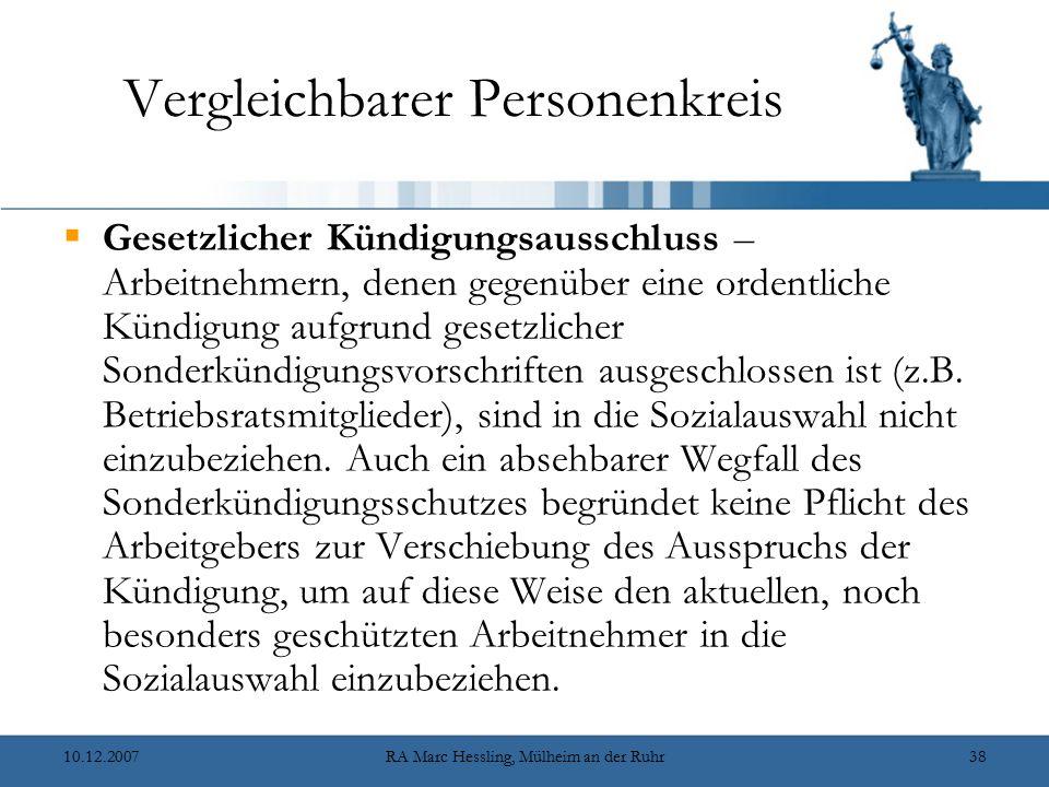 10.12.2007RA Marc Hessling, Mülheim an der Ruhr38 Vergleichbarer Personenkreis  Gesetzlicher Kündigungsausschluss – Arbeitnehmern, denen gegenüber eine ordentliche Kündigung aufgrund gesetzlicher Sonderkündigungsvorschriften ausgeschlossen ist (z.B.