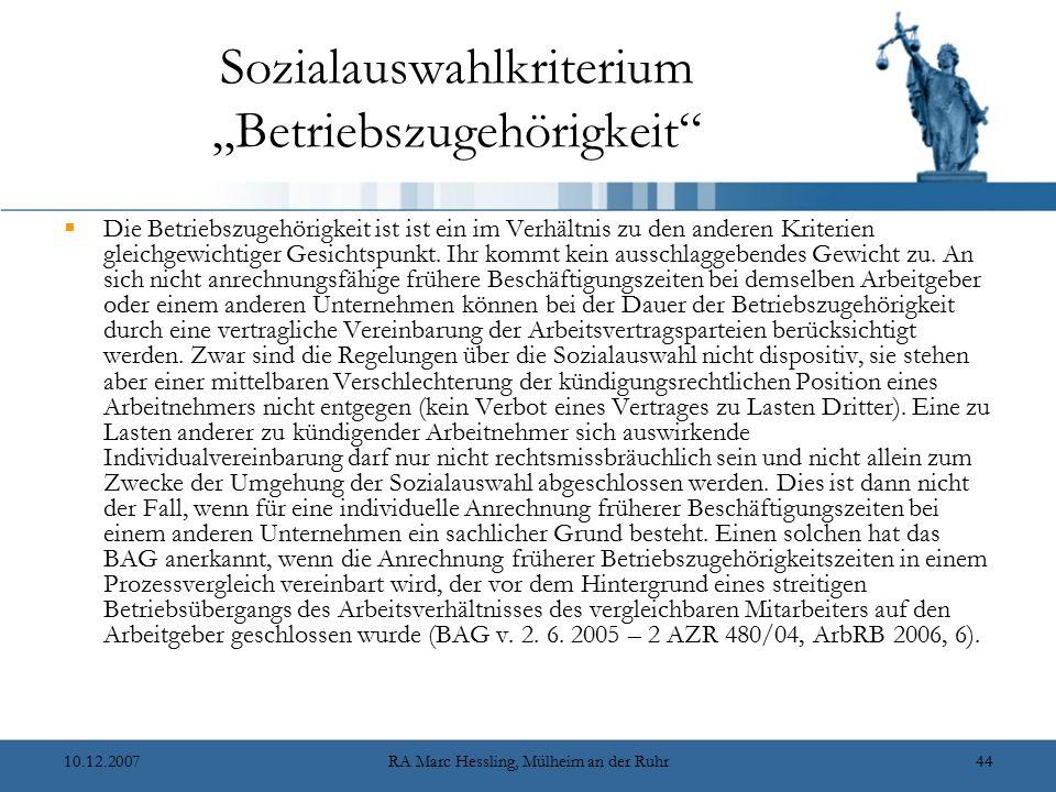 """10.12.2007RA Marc Hessling, Mülheim an der Ruhr44 Sozialauswahlkriterium """"Betriebszugehörigkeit  Die Betriebszugehörigkeit ist ist ein im Verhältnis zu den anderen Kriterien gleichgewichtiger Gesichtspunkt."""
