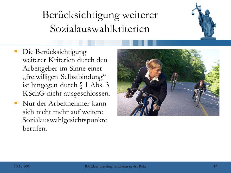 10.12.2007RA Marc Hessling, Mülheim an der Ruhr49 Berücksichtigung weiterer Sozialauswahlkriterien  Die Berücksichtigung weiterer Kriterien durch den