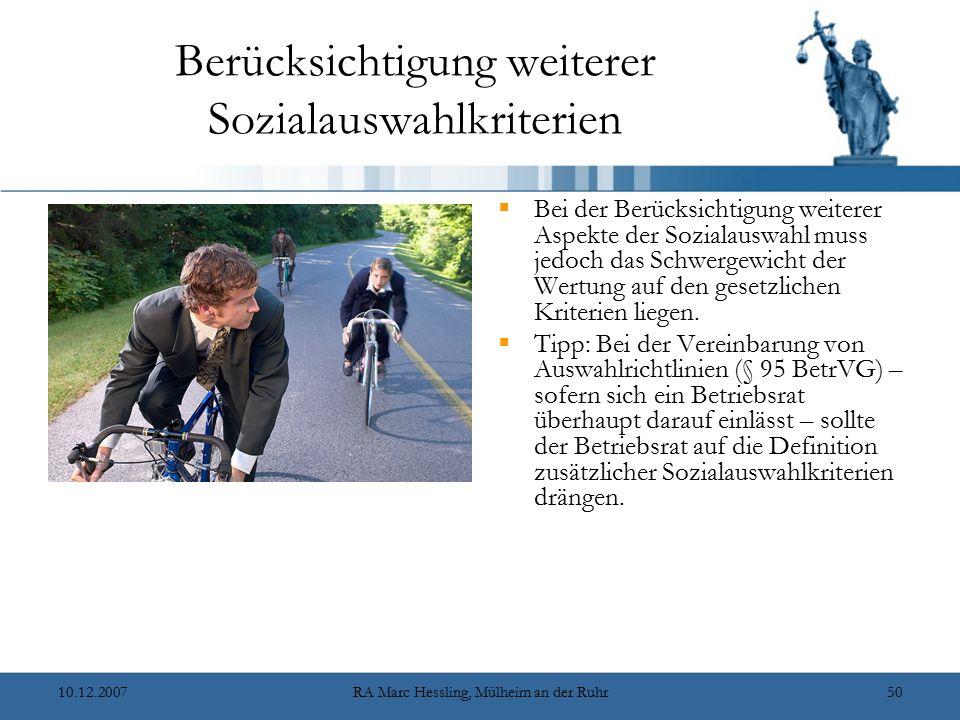 10.12.2007RA Marc Hessling, Mülheim an der Ruhr50 Berücksichtigung weiterer Sozialauswahlkriterien  Bei der Berücksichtigung weiterer Aspekte der Soz